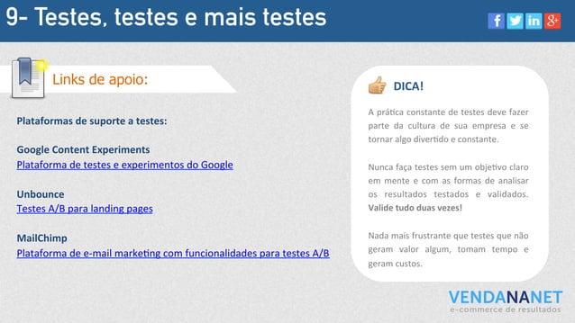 9- Testes, testes e mais testes Plataformas  de  suporte  a  testes:      Google  Content  Experiments  ...
