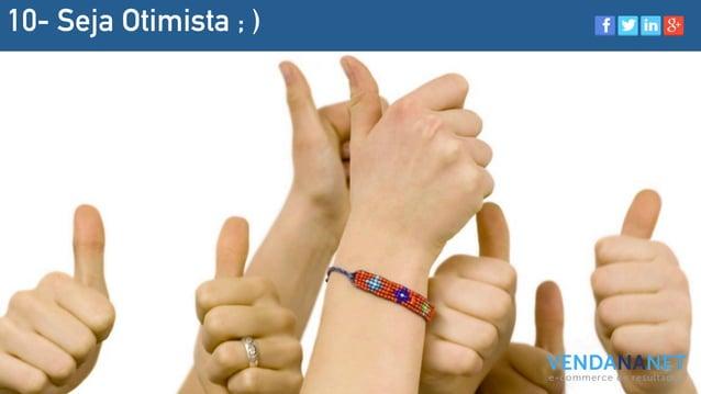 10- Seja Otimista ; )