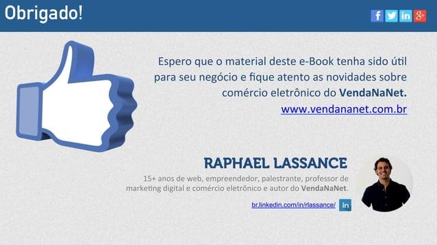 Obrigado! RAPHAEL LASSANCE    Espero  que  o  material  deste  e-‐Book  tenha  sido  úMl   para  se...