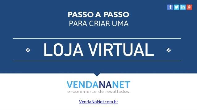 PASSO A PASSO PARA CRIAR UMA LOJA VIRTUAL VendaNaNet.com.br ❖   ❖