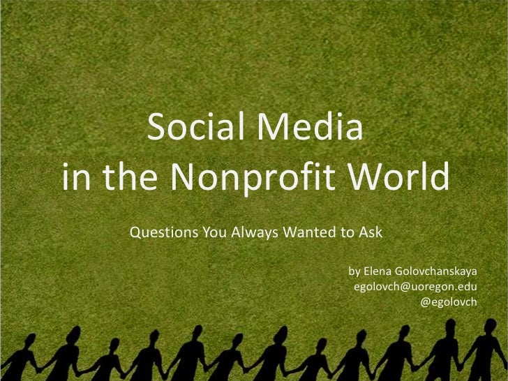 Social Media in the Nonprofit World    Questions You Always Wanted to Ask                                  by Elena Golovc...