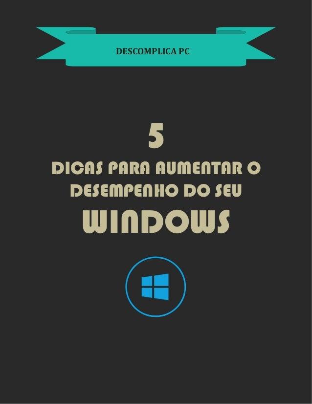 DESCOMPLICA PC 5 DICAS PARA AUMENTAR O DESEMPENHO DO SEU WINDOWS