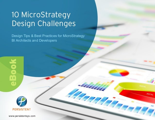10 MicroStrategy Design Challenges Design Tips & Best Practices for MicroStrategy BI Architects and Developers www.persist...