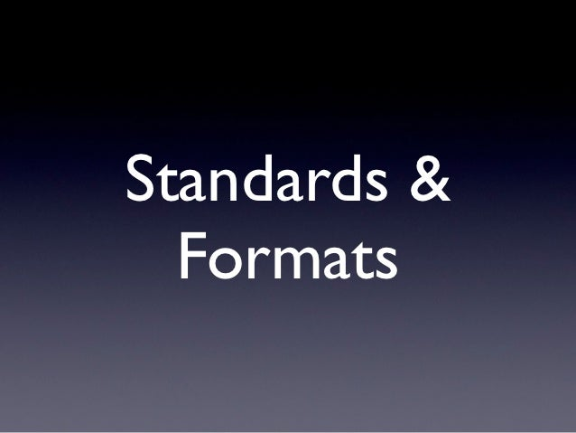 Standards &  Formats