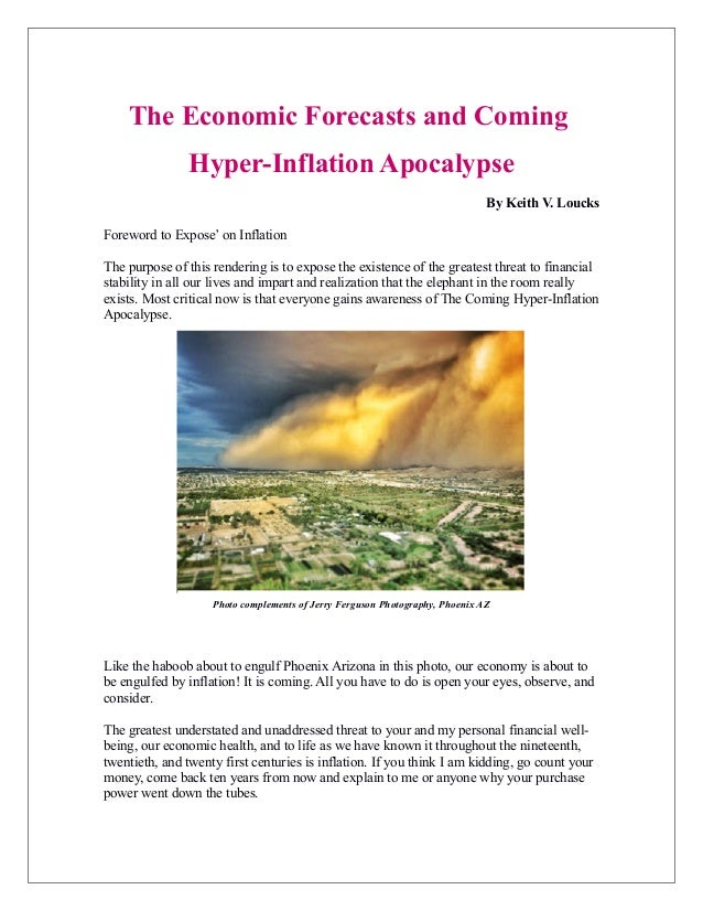 The Economic Forecasts and Coming Hyper-Inflation Apocalypse By Keith V. Loucks Foreword to Expose' on Inflation The purpo...