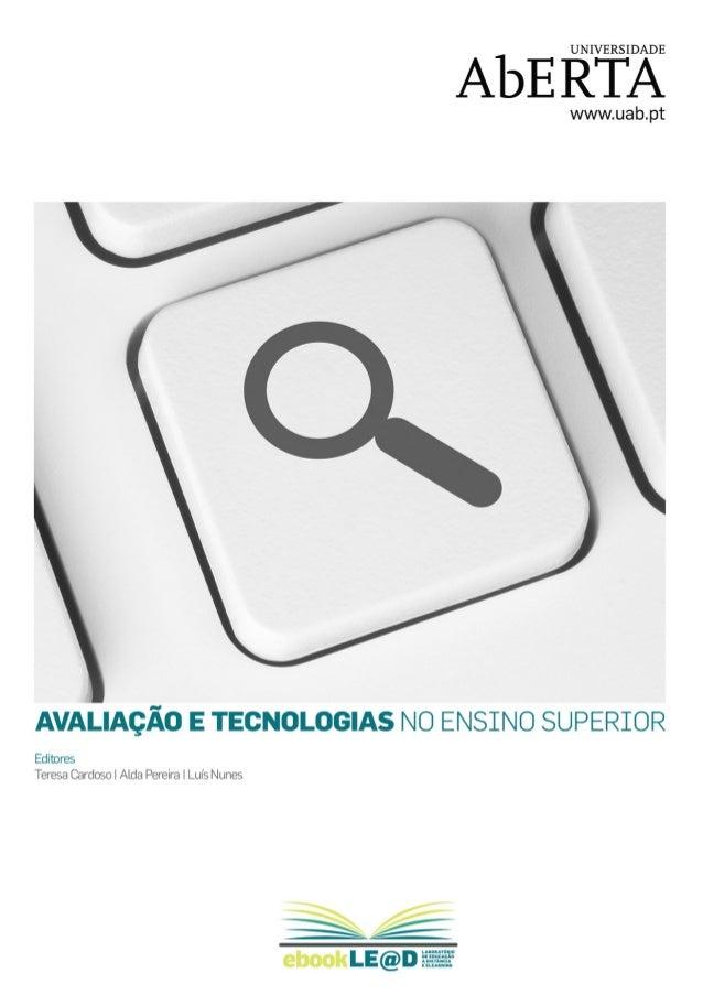 FICHA TÉCNICA TÍTULO: Avaliação e Tecnologias no Ensino Superior EDITORES: T. Cardoso, A. Pereira, L. Nunes PRODUÇÃO: Labo...