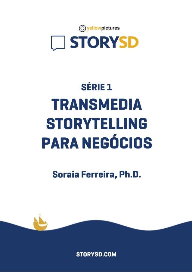 SÉRIE1 TRANSMEDIA STORYTELLING PARANEGÓCIOS SoraiaFerreira,Ph.D. STORYSD.COM