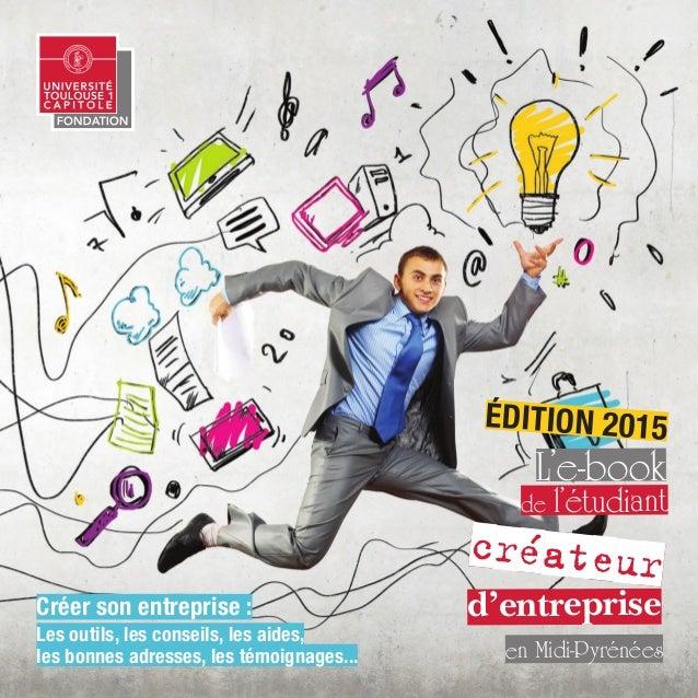 en Midi-Pyrénées L'e-book de l'étudiant créateur d'entrepriseCréer son entreprise : Les outils, les conseils, les aides, l...