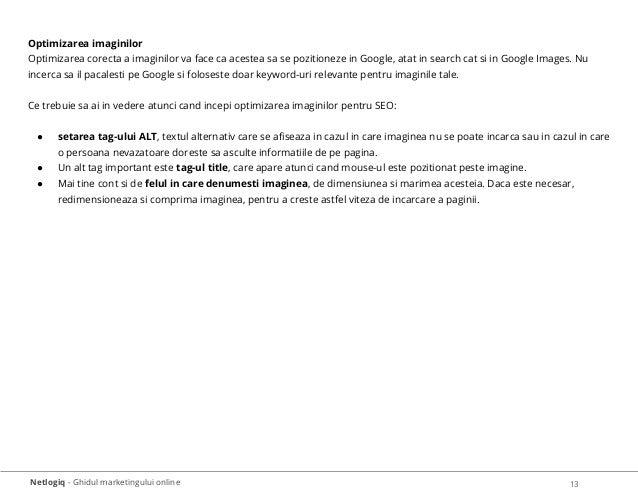 Netlogiq - Ghidul marketingului online 13 Optimizarea imaginilor Optimizarea corecta a imaginilor va face ca acestea sa se...