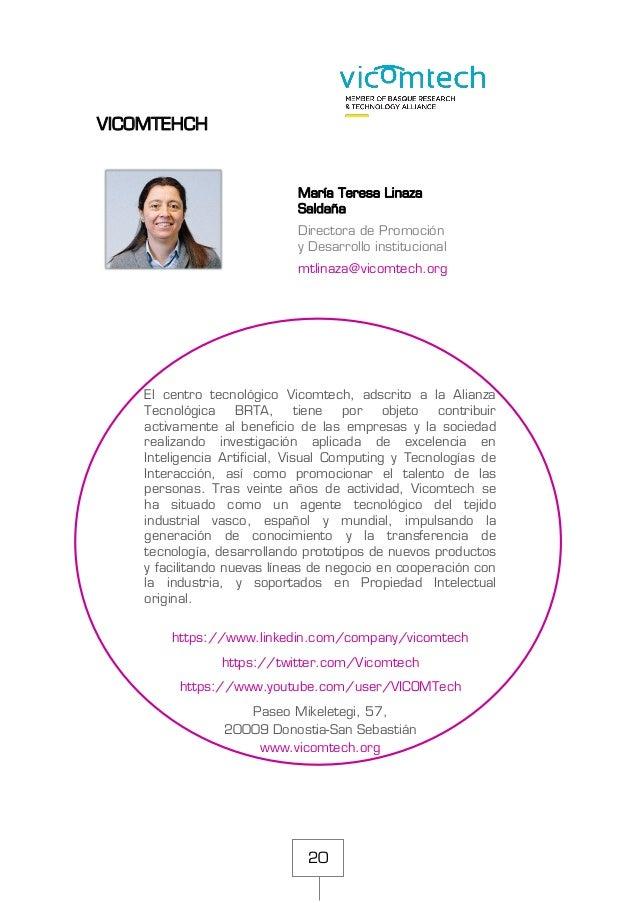 20 VICOMTEHCH María Teresa Linaza Saldaña Directora de Promoción y Desarrollo institucional mtlinaza@vicomtech.org El cent...