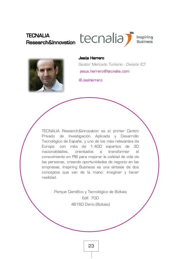 23 TECNALIA Research&Innovation Jesús Herrero Gestor Mercado Turismo - División ICT jesus.herrero@tecnalia.com @JesHerrero...