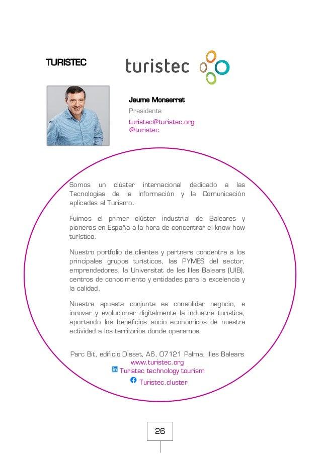 26 TURISTEC Jaume Monserrat Presidente turistec@turistec.org @turistec Somos un clúster internacional dedicado a las Tecno...