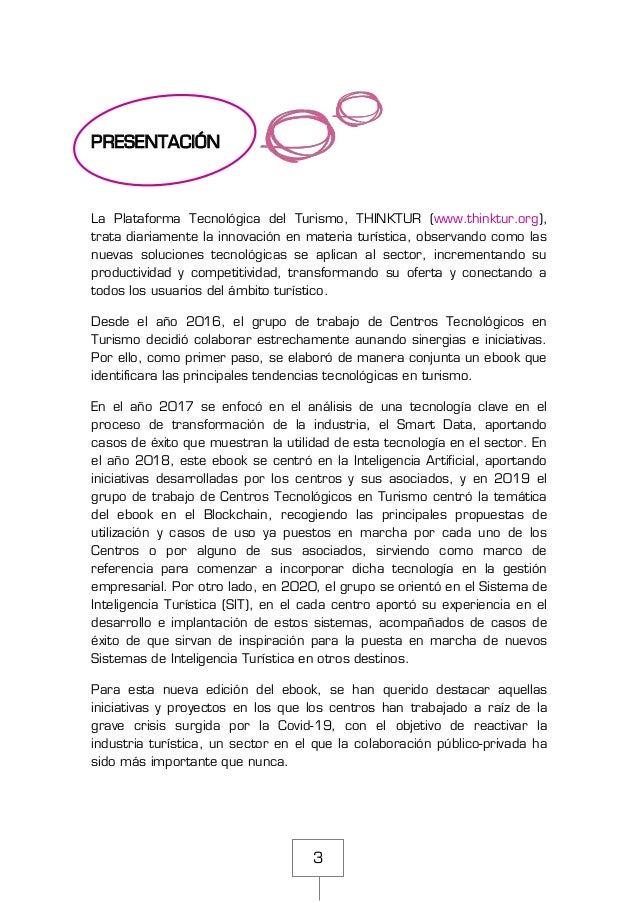 3 PRESENTACIÓN La Plataforma Tecnológica del Turismo, THINKTUR (www.thinktur.org), trata diariamente la innovación en mate...