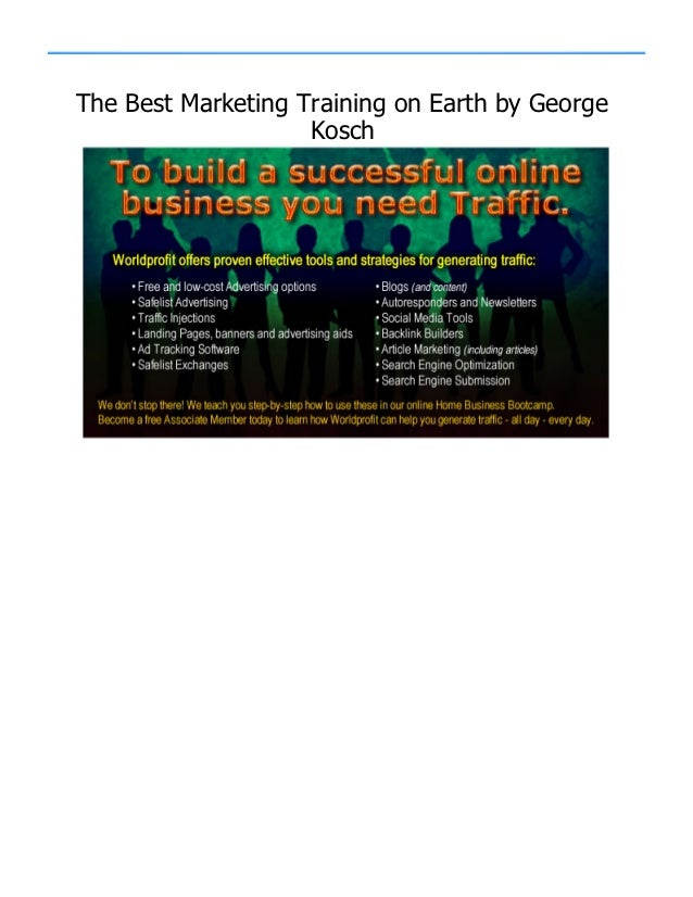The Best Marketing Training on Earth by George                    Kosch