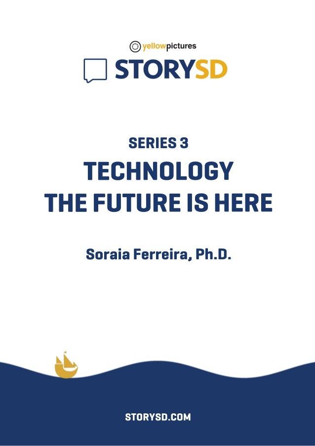 SERIES3 TECHNOLOGY THEFUTUREISHERE SoraiaFerreira,Ph.D. STORYSD.COM
