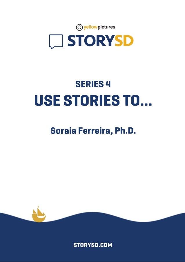 SERIES4 USESTORIESTO... SoraiaFerreira,Ph.D. STORYSD.COM