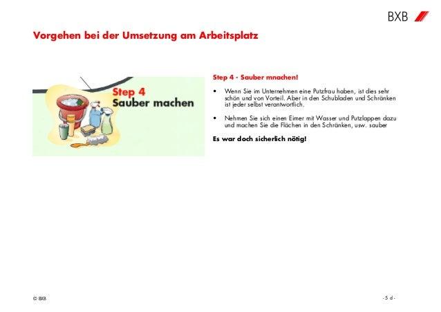 Vorgehen bei der Umsetzung am Arbeitsplatz © BXB - 5 d - Step 4 - Sauber mnachen! • Wenn Sie im Unternehmen eine Putzfrau ...