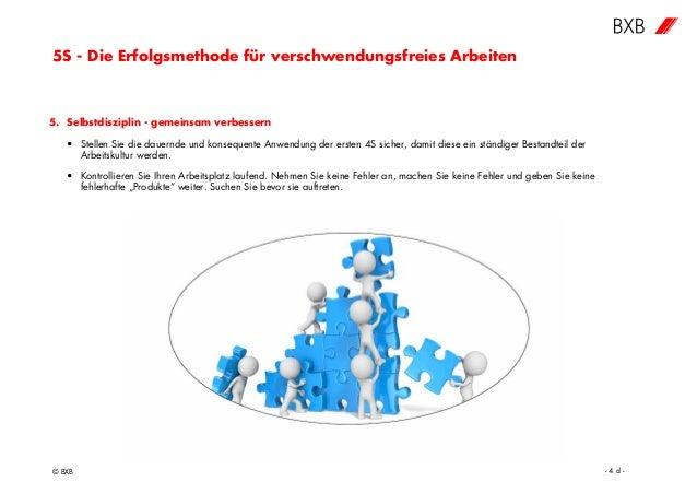 5S - Die Erfolgsmethode für verschwendungsfreies Arbeiten © BXB - 4 d - 5. Selbstdisziplin - gemeinsam verbessern • Stelle...