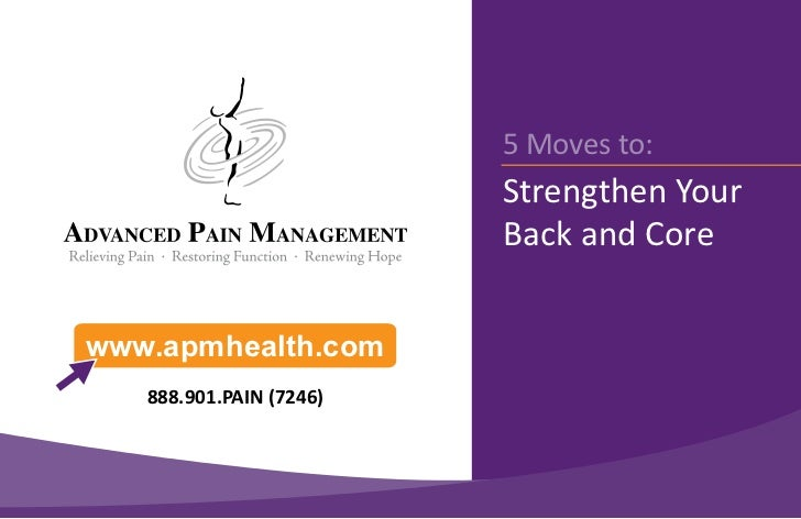 5 Moves to:                         Strengthen Your                         Back and Corewww.apmhealth.com   888.901.PAIN ...