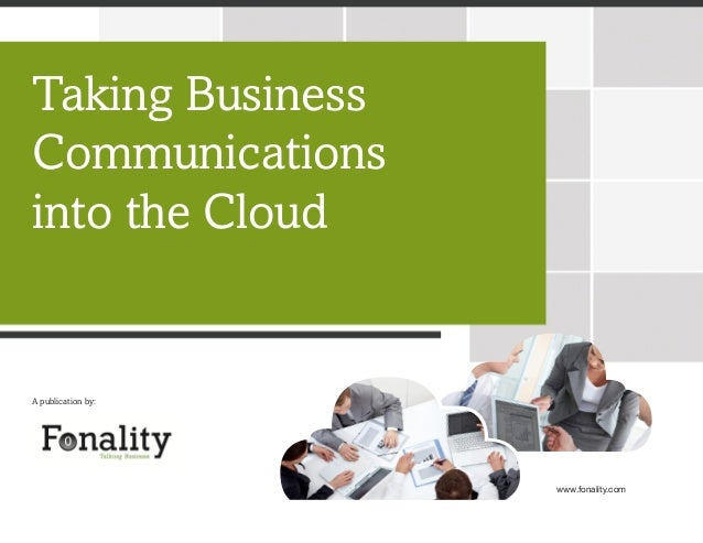 A publication by: www.fonality.com Taking Business Communications into the Cloud
