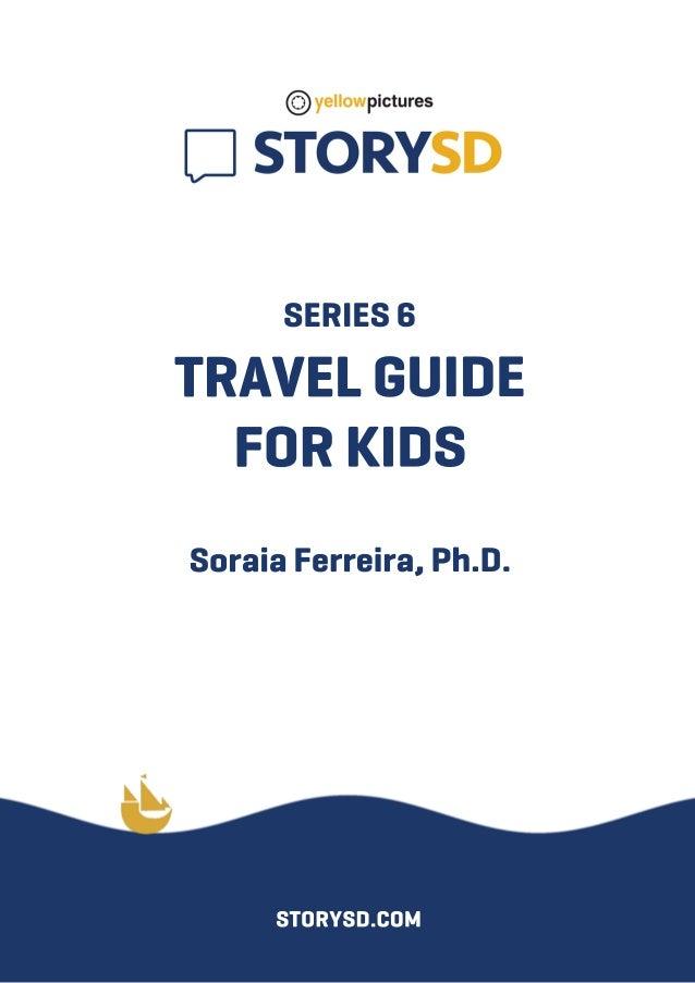 SERIES6 TRAVELGUIDE FORKIDS SoraiaFerreira,Ph.D. STORYSD.COM