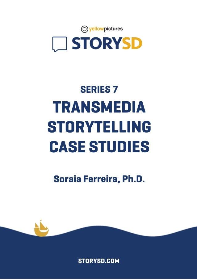 SERIES7 TRANSMEDIA STORYTELLING CASESTUDIES SoraiaFerreira,Ph.D. STORYSD.COM
