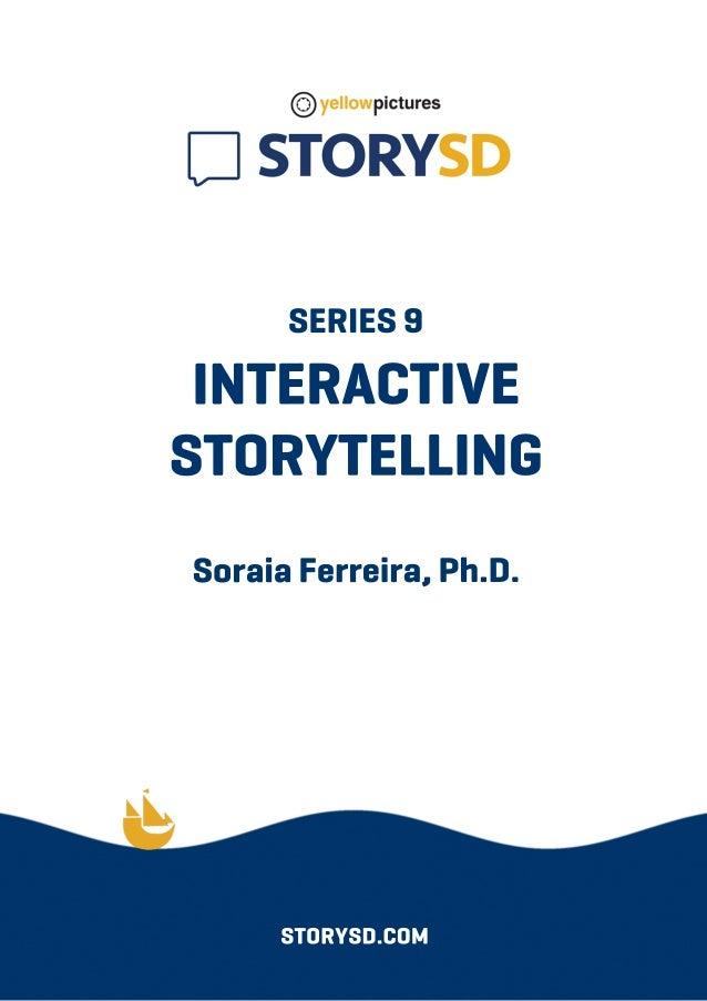 SERIES9 INTERACTIVE STORYTELLING SoraiaFerreira,Ph.D. STORYSD.COM