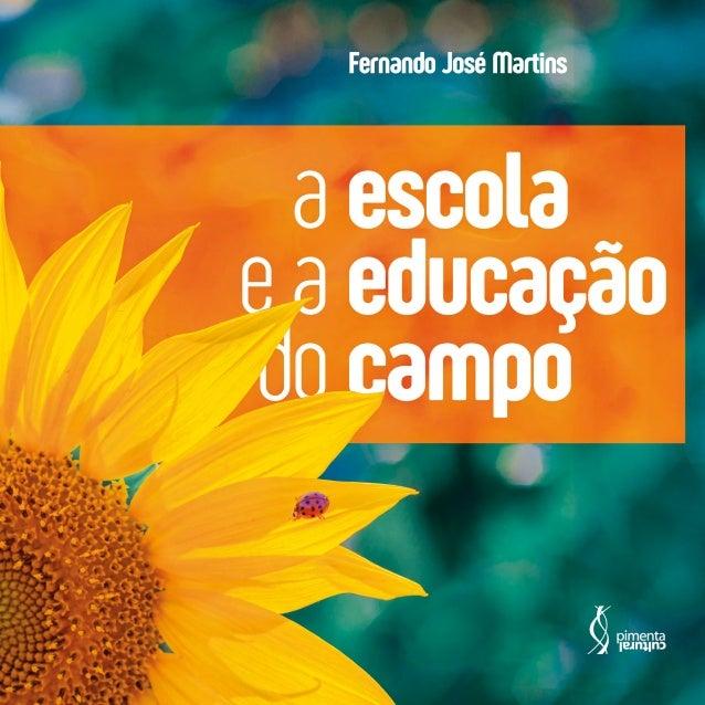 a escola e a educação do campo 2 0 2 0 S ã o P a u l o A ESCOLA E A EDUCAÇÃO DO CAMPO Fernando José Martins