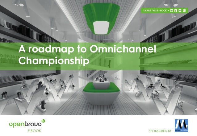Introduction1 E-BOOK A roadmap to Omnichannel Championship SHARE THIS E-BOOK SPONSORED BY