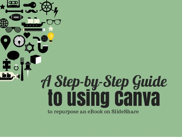 A Step-by-Step Guide to using Canvato repurpose an eBook on SlideShare