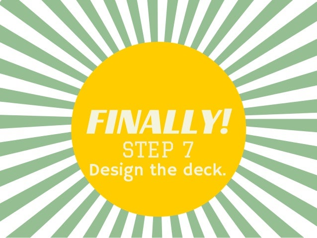 FINALLY! STEP 7 Design the deck.