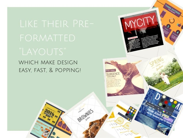 """Like their Pre- formatted """"Layouts"""" which make design easy, fast, & popping!"""