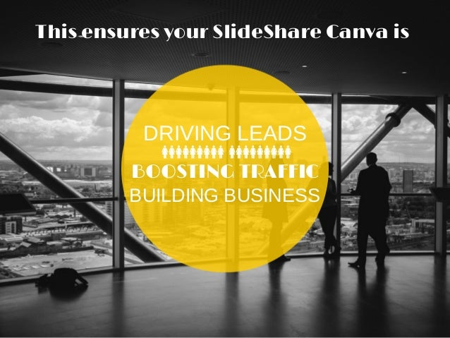 BOOSTING TRAFFIC DRIVING LEADS BUILDING BUSINESS This ensures your SlideShare Canva is