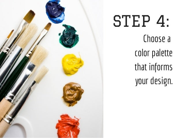 Choose a color palette that informs your design. STEP 4: