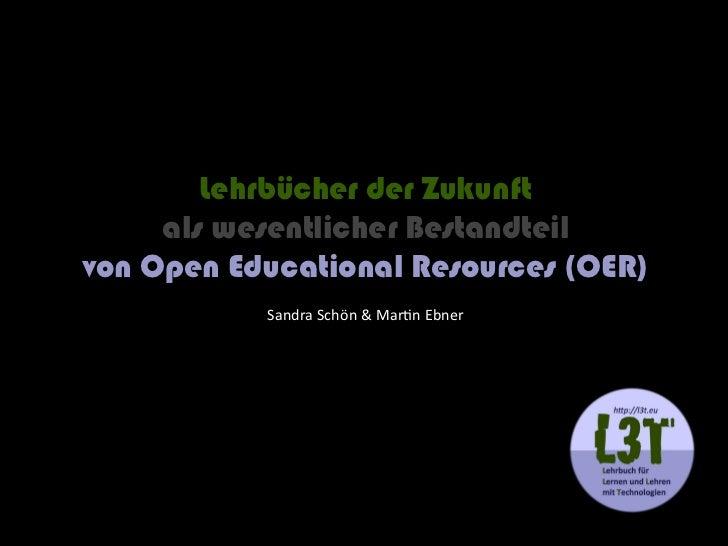 Lehrbücher der Zukunft     als wesentlicher Bestandteilvon Open Educational Resources (OER)           Sandra Schön & Marti...