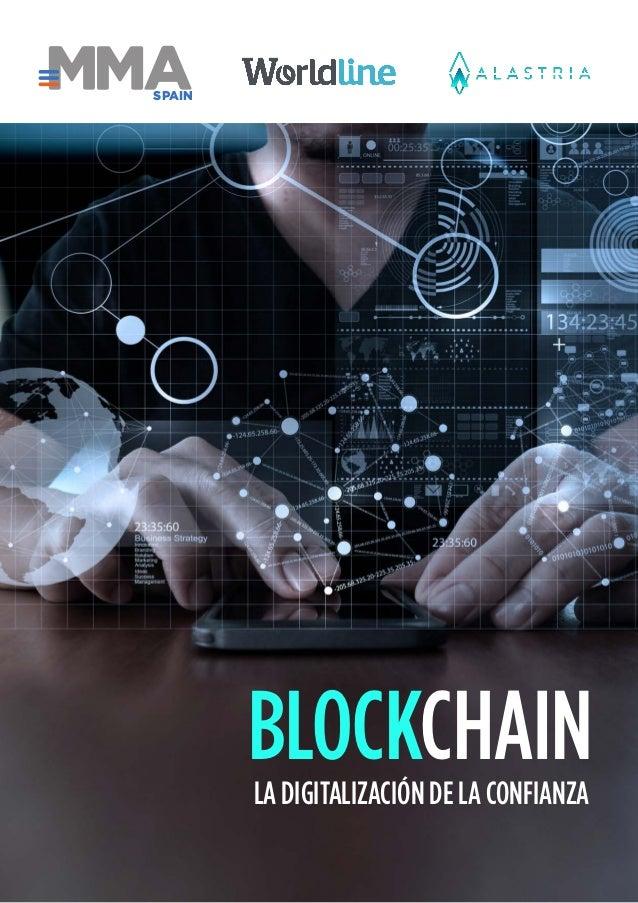 Blockchain - La digitalización de la confianza 1 BLOCKCHAINLA DIGITALIZACIÓN DE LA CONFIANZA SPAIN