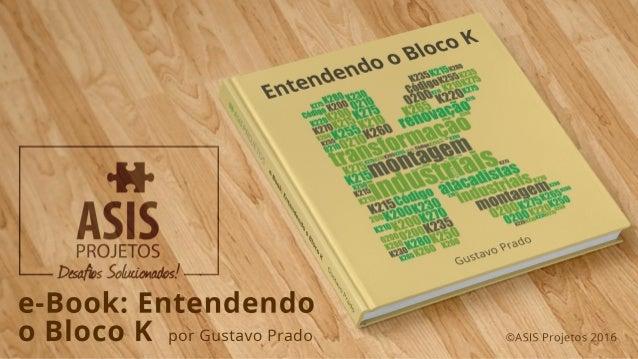O presente e-book tem como principal objetivo o esclarecimento prático sobre os principais temas voltados ao Bloco K, evit...