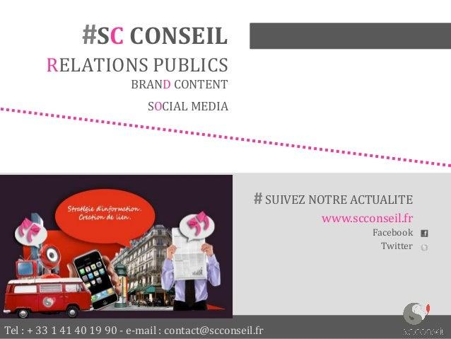 Tel : + 33 1 41 40 19 90 - e-mail : contact@scconseil.fr #SC CONSEIL RELATIONS PUBLICS BRAND CONTENT SOCIAL MEDIA # SUIVEZ...