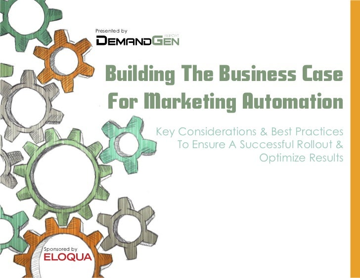 Presented by                  Building The Business Case                  For Marketing Automation                        ...