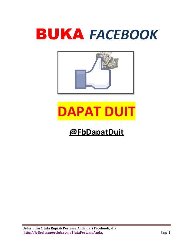 BUKA  FACEBOOK  DAPAT DUIT  @FbDapatDuit  Order Buku 1 Juta Rupiah Pertama Anda dari Facebook  :http://jefferlysuperclub.c...