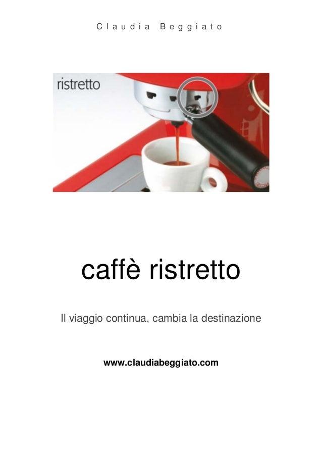 C l a u d i a   B e g g i a t o    caffè ristrettoIl viaggio continua, cambia la destinazione         www.claudiabeggiato....