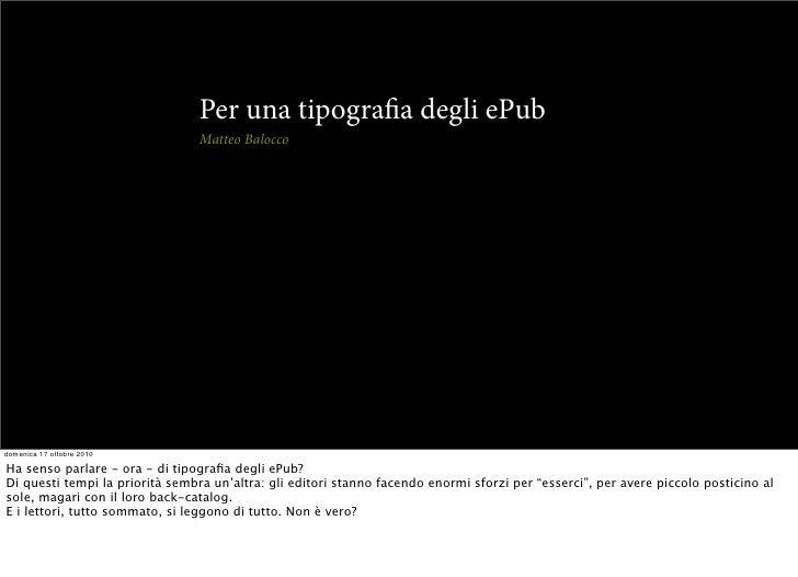 Per una tipogra a degli ePub                                 Matteo Balocco     lunedì 20 settembre 2010  Ha senso parlare...