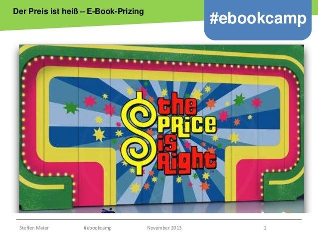 Der Preis ist heiß – E-Book-Prizing  #ebookcamp  Copyright epsos.de http://www.flickr.com/photos/epsos/4376727123/  Steffe...