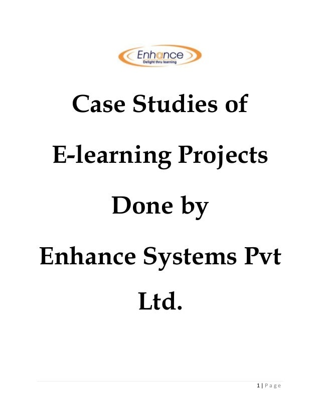 1 | P a g e Case Studies of E-learning Projects Done by Enhance Systems Pvt Ltd.