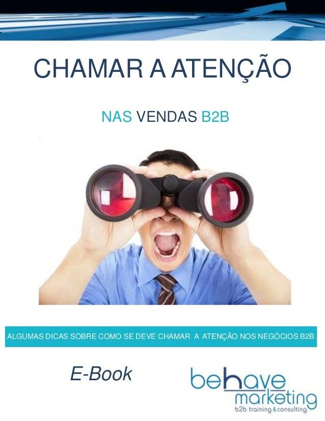 A Publication of Company XYZ CHAMAR A ATENÇÃO NAS VENDAS B2B ALGUMAS DICAS SOBRE COMO SE DEVE CHAMAR A ATENÇÃO NOS NEGÓCIO...