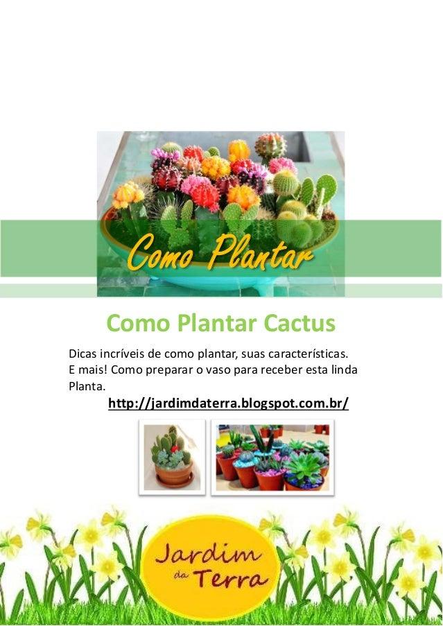 Como Plantar Cactus http://jardimdaterra.blogspot.com.br/ Como Plantar Cactus Dicas incríveis de como plantar, suas caract...