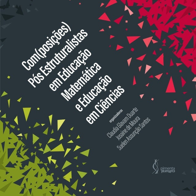 Com(posições) Pós Estruturalistas em Educação Matemática e Educação em Ciências Copyright © Pimenta Cultural, alguns direi...