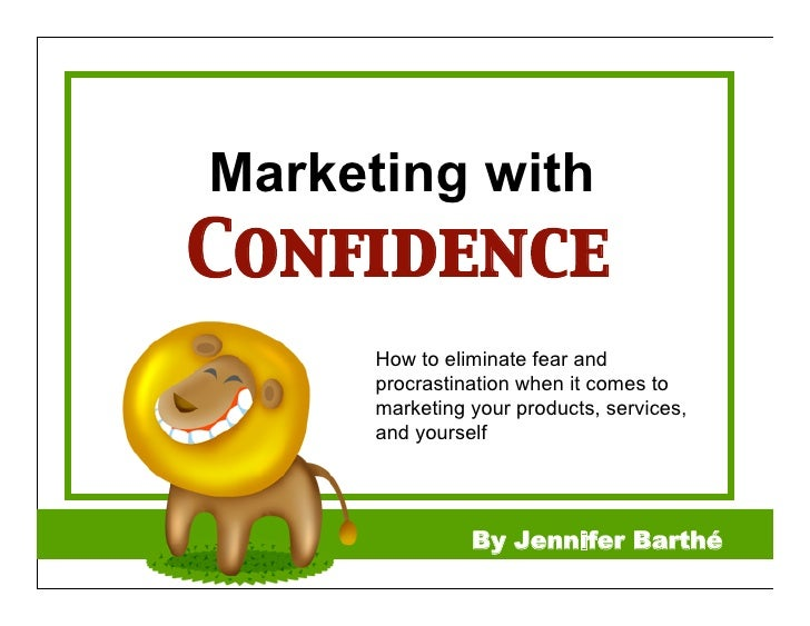 Marketing with Confidence       How to eliminate fear and       procrastination when it comes to       marketing your produ...