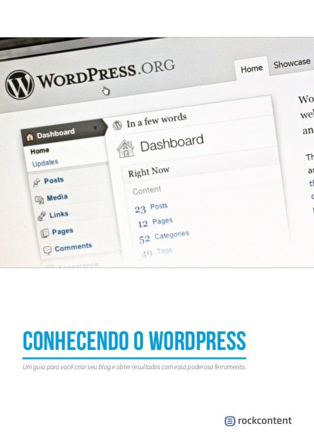 Conhecendo o WordPress Um guia para você criar seu blog e obter resultados com essa poderosa ferramenta.