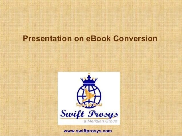 Presentation on eBook Conversion www.swiftprosys.com